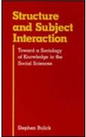 Structure And Subject Interaction: Toward A Sociology Of Kno Wledge In The Social Sciences (Books ...
