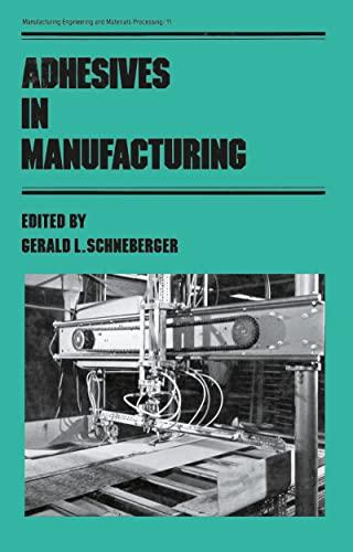 Adhesives in Manufacturing (Hardback): Gerald L. Schneberger