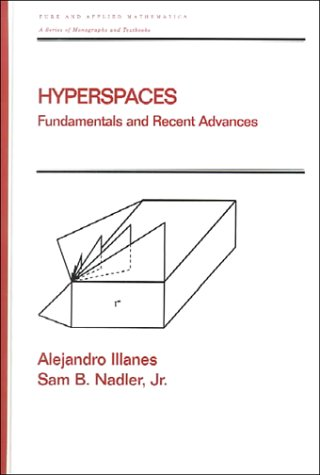 Hyperspaces: Fundamentals and Recent Advances (Hardback): Allejandro Illanes, Sam B. Nadler