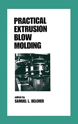 9780824719975: Practical Extrusion Blow Molding (Plastics Engineering)