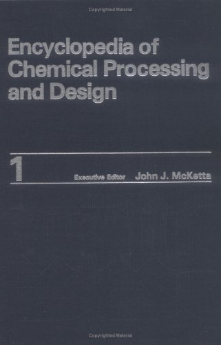 9780824724511: Encyclopedia of Chemical Processing and Design. Volume 1: Abrasives to Acrylonitrile