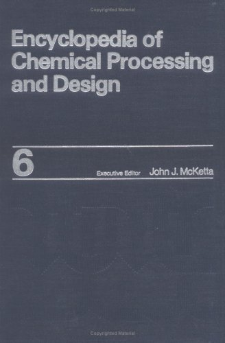 9780824724566: Encyclopedia of Chemical Processing and Design: Volume 6 - Calcination Equipment to Catalysis (Chemical Processing and Design Encyclopedia)