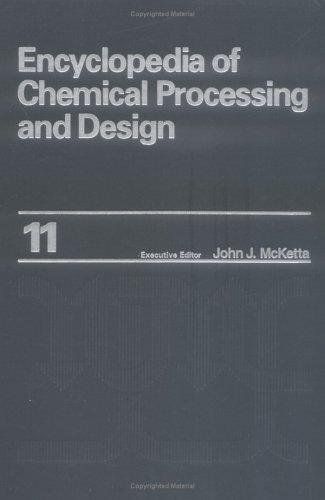 9780824724610: Encyclopedia of Chemical Processing and Design: Volume 11 - Computer-Aided Process Analysis to Copyright (Chemical Processing and Design Encyclopedia)