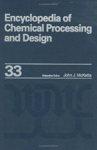 9780824724832: Encyclopedia of Chemical Processing and Design: Volume 33 - Organic Liquids: Thermal Conductivity Estimation to Peat Supply-Demand Relationships (Chemical Processing and Design Encyclopedia)