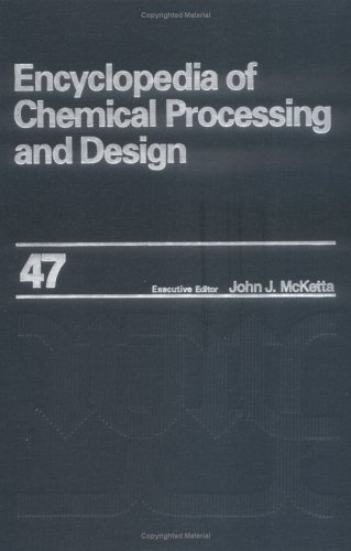 9780824724979: Encyclopedia of Chemical Processing and Design. Volume 47: Reboilers, Selection and Sample Calculations to Residual Hydrocracker, Operating Data