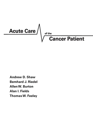 Acute Care of the Cancer Patient: Shaw, Andrew [Editor];