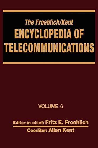 The Froehlich/Kent Encyclopedia of Telecommunications: Volume 6 - Digital Microwave Link ...