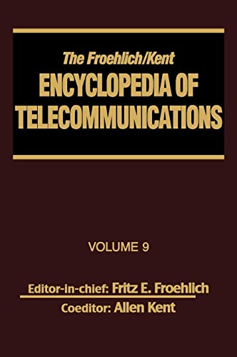 9780824729073: The Froehlich/Kent Encyclopedia of Telecommunications: Volume 9 - IEEE 802.3 and Ethernet Standards to Interrelationship of the SS7 Protocol ... the OSI Reference Model and Protocols: v. 9