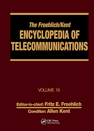 The Froehlich/Kent Encyclopedia of Telecommunications: Introduction to Computer Networking to ...