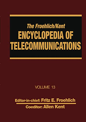 Encyclopedia of Telecommunications (Froehlich/Kent Encyclopedia of Telecommunications): Fritz ...