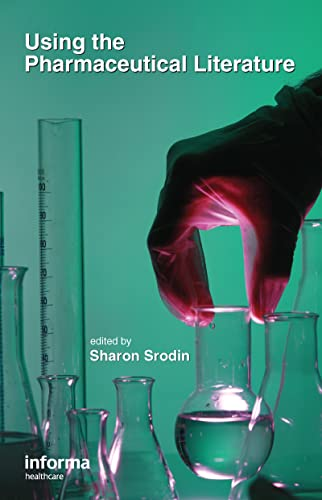 Using the Pharmaceutical Literature (BOOKS IN LIBRARY AND INFORMATION SCIENCE): Sharon Srodin, ...