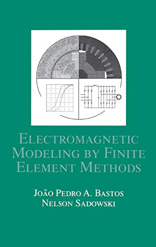 Electromagnetic Modeling by Finite Element Methods: Bastos, João Pedro