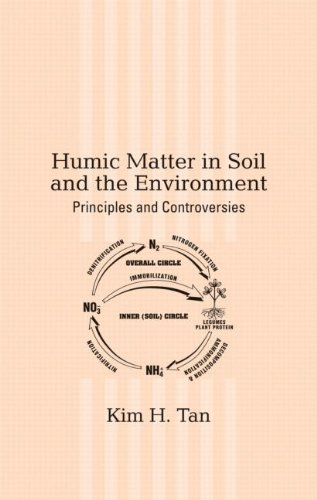 Humic Matter in Soil and the Environment: Principles and Controversies: Tan, Kim H. (Author)