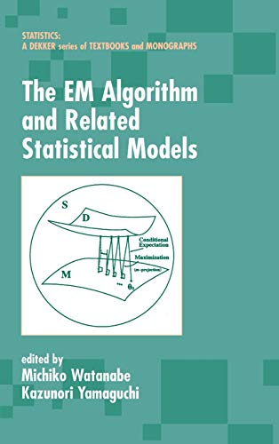 9780824747015: The EM Algorithm and Related Statistical Models (Statistics: A Series of Textbooks and Monographs)