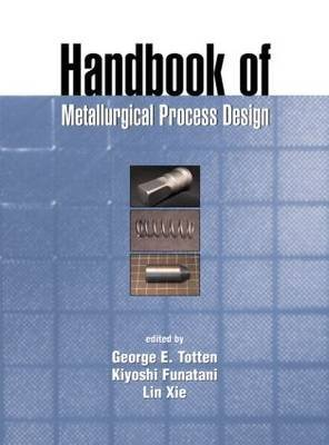9780824754853: Handbook of Metallurgical Process Design (Materials Engineering)