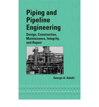 9780824755188: Piping and Pipeline Engineering: Design Construction, Maintenance, Integrity and Repair
