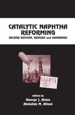 9780824757120: Catalytic Naphtha Reforming