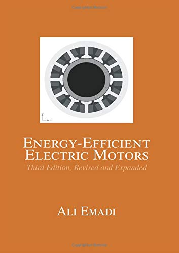 Energy-Efficient Electric Motors, Third Edition, Revised and: Ali Emadi