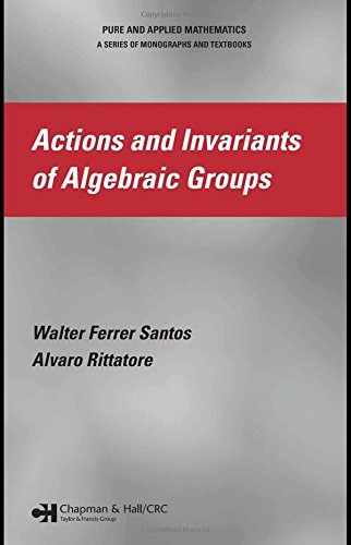 Actions and Invariants of Algebraic Groups (Chapman & Hall/CRC Monographs and Research ...