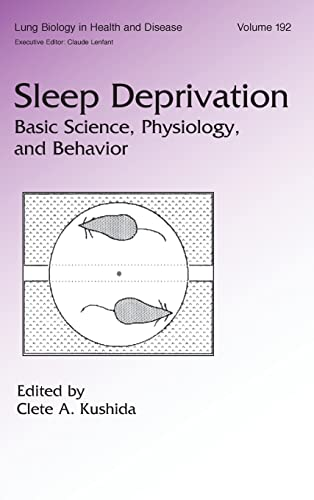 9780824759490: Sleep Deprivation: Basic Science, Physiology and Behavior (Lung Biology in Health and Disease)