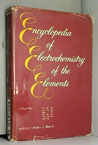 Encyclopedia of Electrochemistry of the Elements. Volume I: Ar At Ba Br Ca Cd Cl He I Kr Mn Ne Pb ...