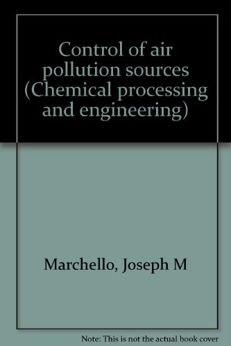 Control of air pollution sources (Chemical Processing and Engineering, Volume 7): J. M Marchello