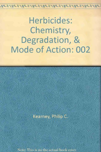 Herbicides: Chemistry, Degradation, & Mode of Action: 002: Philip C. Kearney