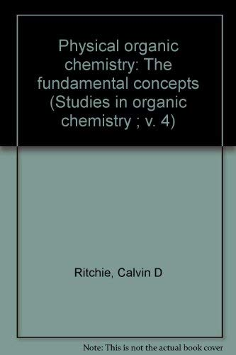 Physical organic chemistry: The fundamental concepts (Studies: Calvin D Ritchie