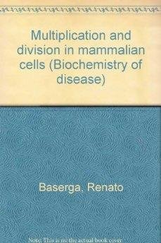 Multiplication and division in mammalian cells (Biochemistry of disease)