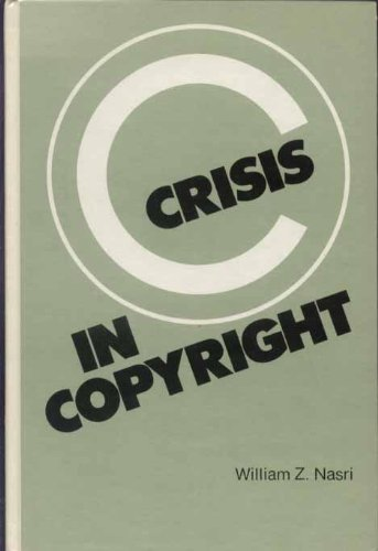 Crisis in copyright (Books in library and information science): Nasri, William Z