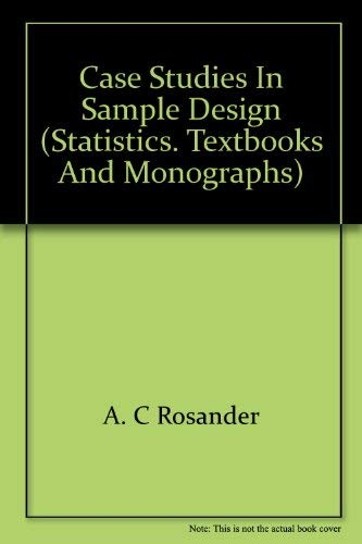Case studies in sample design (Statistics, textbooks: Rosander, Arlyn Custer