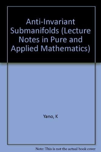 9780824765552: Anti-Invariant Submanifolds (Lecture Notes in Pure & Applied Mathematics)