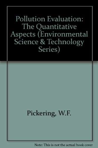 Pollution evaluation: The quantitative aspects (Environmental science and technology series, Volume...