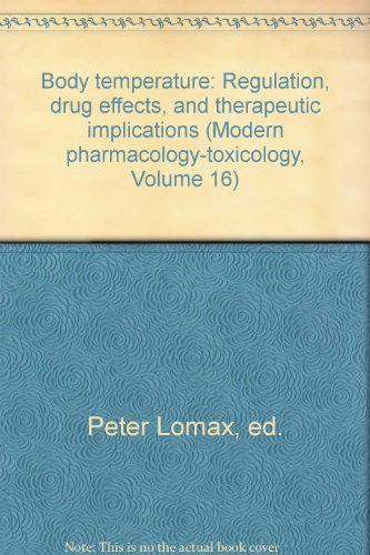 Body temperature: Regulation, drug effects, and therapeutic: Peter Lomax