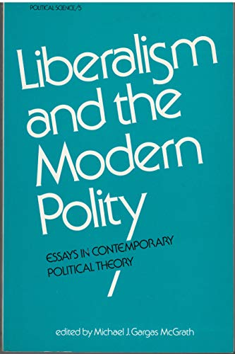 Liberalism and the Modern Polity; Essays in Contemporary Political Theory: Michael J. Gargas ...