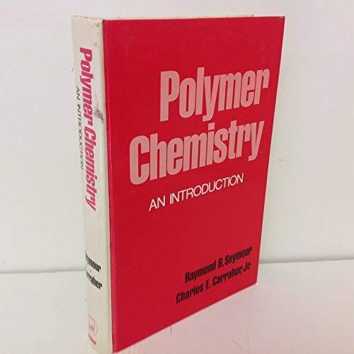 Polymer chemistry: An introduction (Undergraduate chemistry): Seymour, Raymond Benedict
