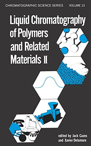 Liquid Chromatography of Polymers and Related Materials, II: X. Delamare and Jack Cazes and Jack ...