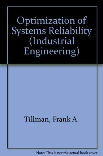 9780824769895: Optimization of Systems Reliability (INDUSTRIAL ENGINEERING)