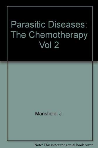 Parasitic Diseases: The Chemotherapy: J. Mansfield