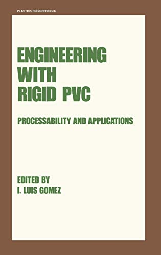 9780824770808: Engineering with Rigid PVC: Processability and Applications: Engineering with Rigid PVC Vol. 6 (Plastics Engineering)