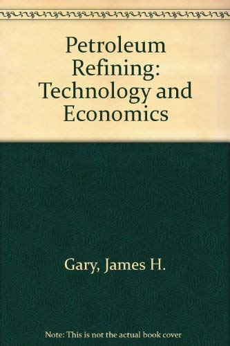 9780824771508: Petroleum Refining: Technology and Economics