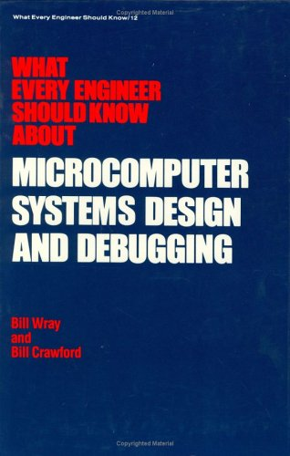 What Every Engineer Should Know about Microcomputer Systems Design and Debugging: Wray