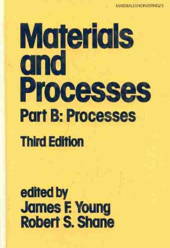 Materials and Processes Part B: Processes: Young, James F.; Shane, Robert S. (editors)