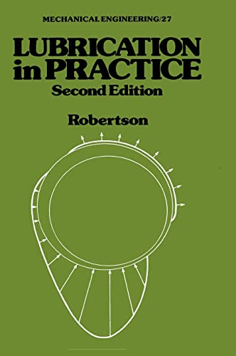 Lubrication in Practice, Second Edition (Mechanical Engineering): Robertson, W. L.