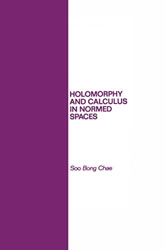 9780824772314: Holomorphy and Calculus in Normed Spaces (Monographs and Textbooks in Pure and Applied Mathematics)