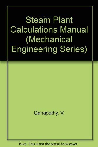 9780824772567: Steam Plant Calculations Manual (Mechanical Engineering Series)