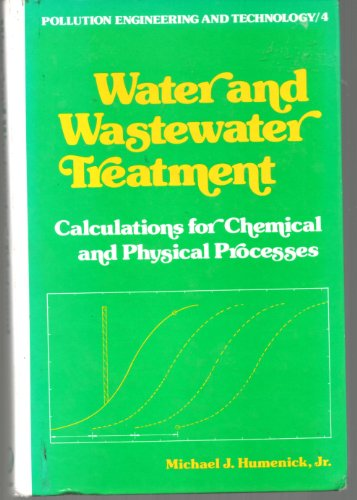 Water and Wastewater Treatment : Calculations for: M. J. Humenick