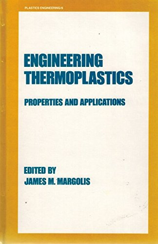Engineering Thermoplastics: Properties and Applications: Margolis, James M. {Edited By with Preface...