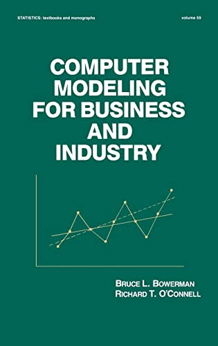 Computer Modeling for Business and Industry (Statistics: A Series of Textbooks and Monographs) (9780824772963) by Bruce L. Bowerman
