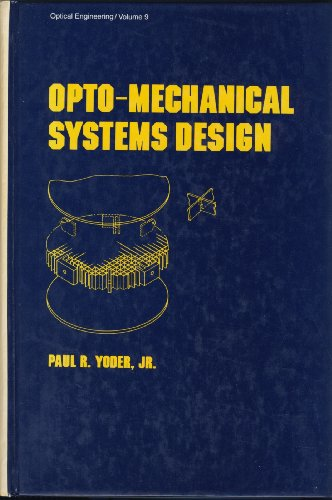 9780824773472: Opto-Mechanical Systems Design (Optical Engineering Series)